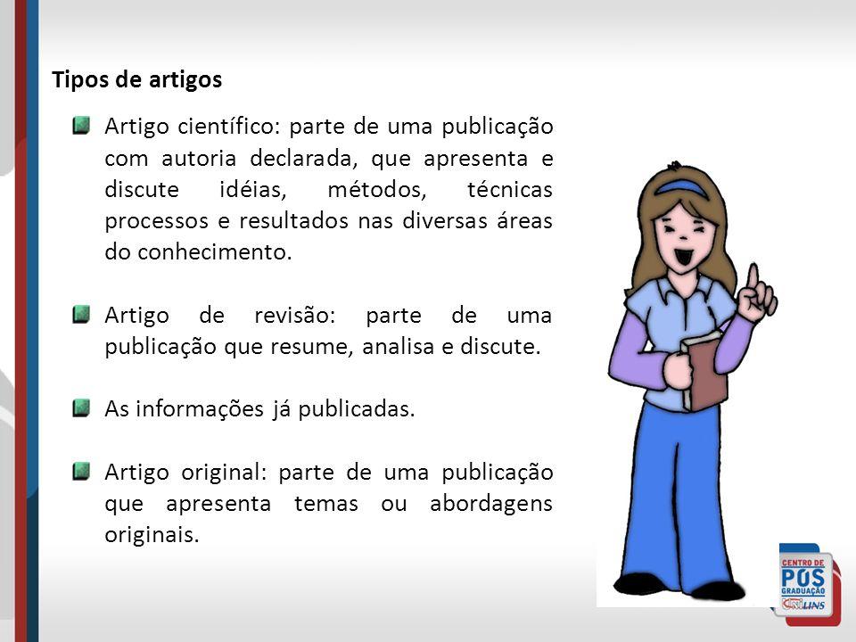 Tipos de artigos Artigo científico: parte de uma publicação com autoria declarada, que apresenta e discute idéias, métodos, técnicas processos e resul