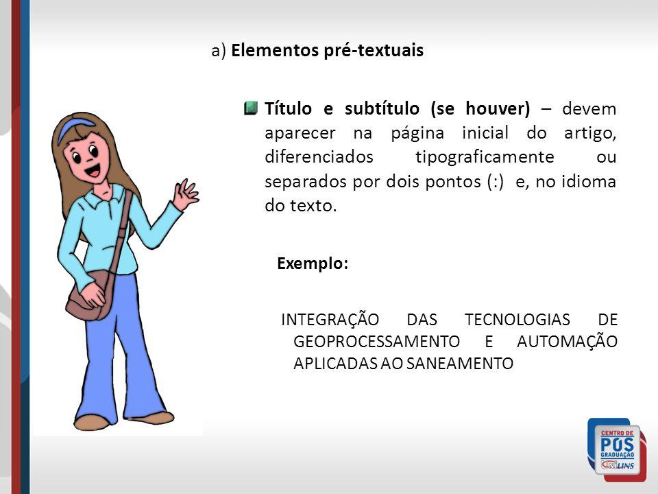 a) Elementos pré-textuais Título e subtítulo (se houver) – devem aparecer na página inicial do artigo, diferenciados tipograficamente ou separados por