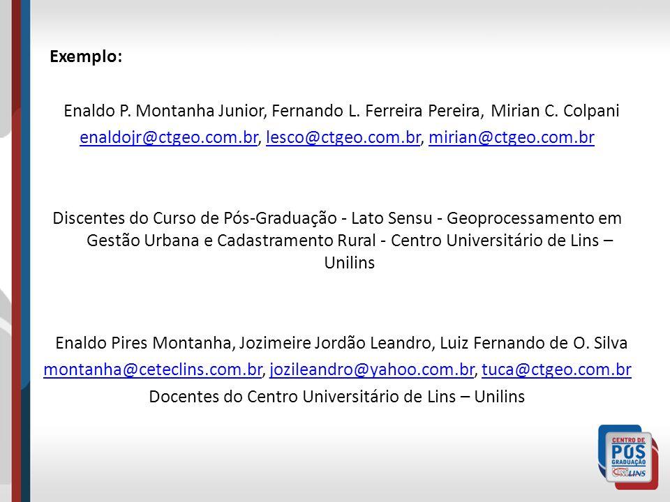 Exemplo: Enaldo P. Montanha Junior, Fernando L. Ferreira Pereira, Mirian C. Colpani enaldojr@ctgeo.com.brenaldojr@ctgeo.com.br, lesco@ctgeo.com.br, mi