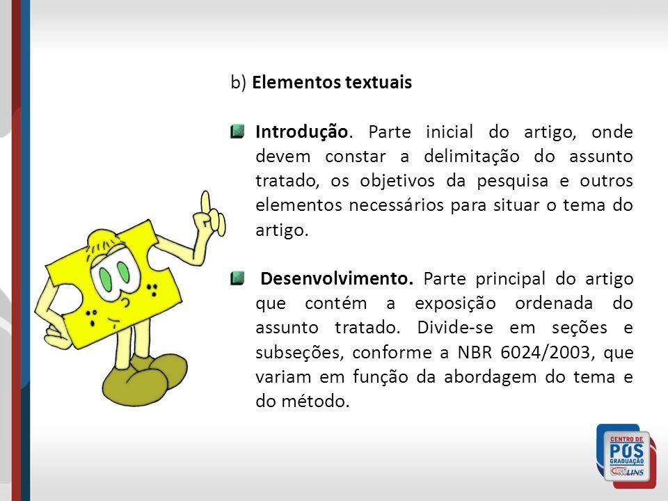 b) Elementos textuais Introdução. Parte inicial do artigo, onde devem constar a delimitação do assunto tratado, os objetivos da pesquisa e outros elem