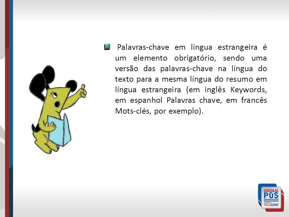 Palavras-chave em língua estrangeira é um elemento obrigatório, sendo uma versão das palavras-chave na língua do texto para a mesma língua do resumo e