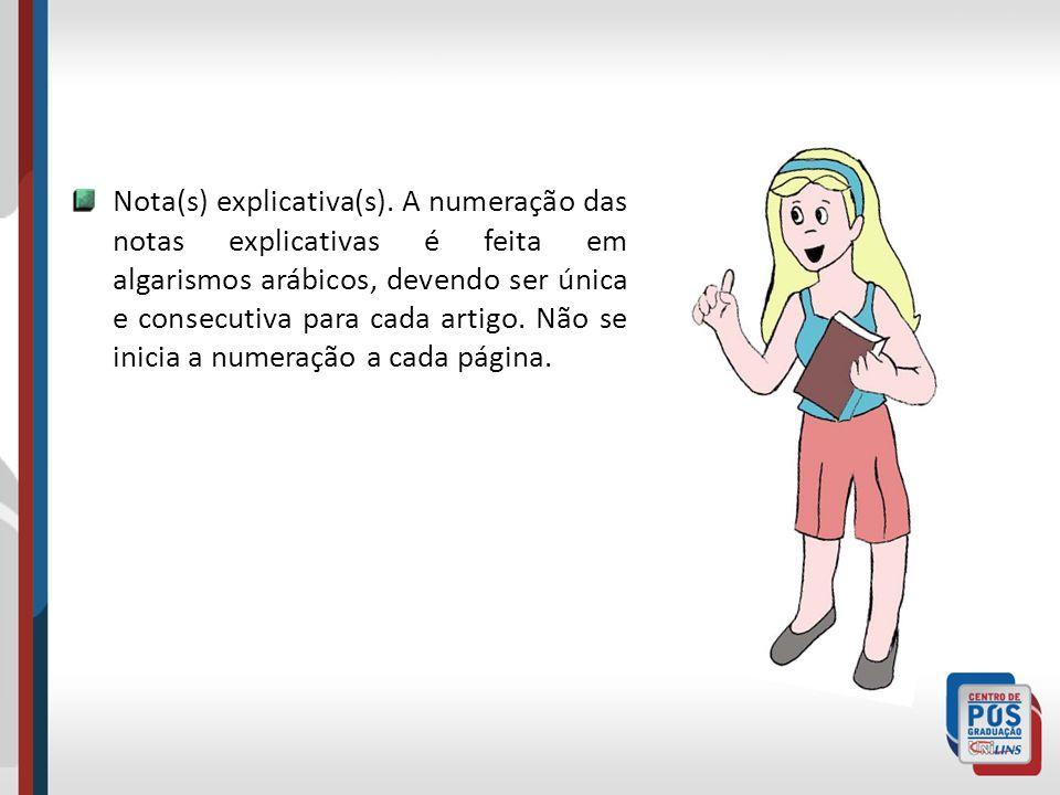 Nota(s) explicativa(s). A numeração das notas explicativas é feita em algarismos arábicos, devendo ser única e consecutiva para cada artigo. Não se in