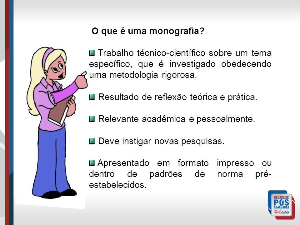 O que é uma monografia? Trabalho técnico-científico sobre um tema específico, que é investigado obedecendo uma metodologia rigorosa. Resultado de refl
