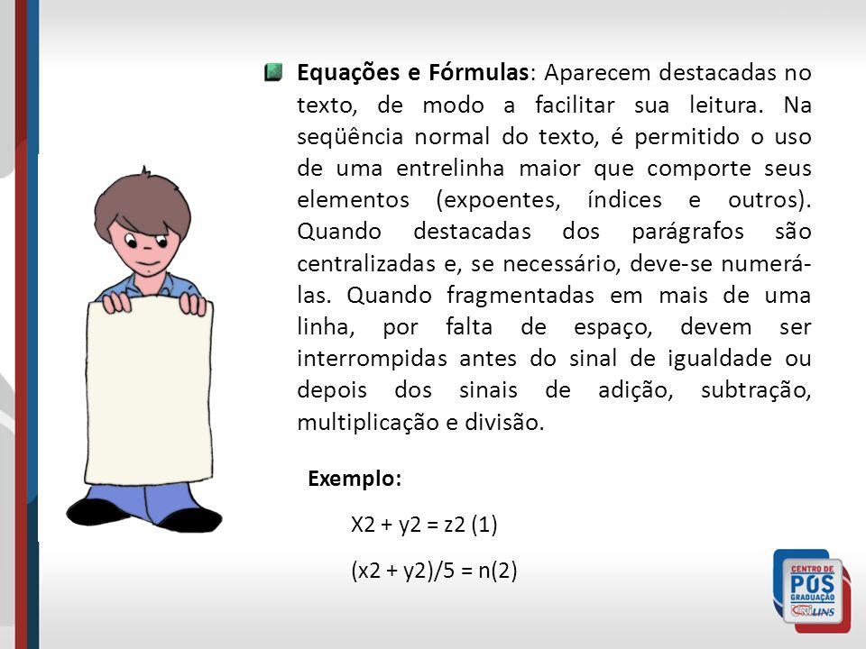 Equações e Fórmulas: Aparecem destacadas no texto, de modo a facilitar sua leitura. Na seqüência normal do texto, é permitido o uso de uma entrelinha