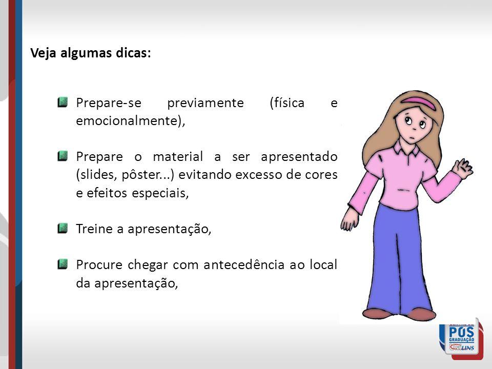 Veja algumas dicas: Prepare-se previamente (física e emocionalmente), Prepare o material a ser apresentado (slides, pôster...) evitando excesso de cor