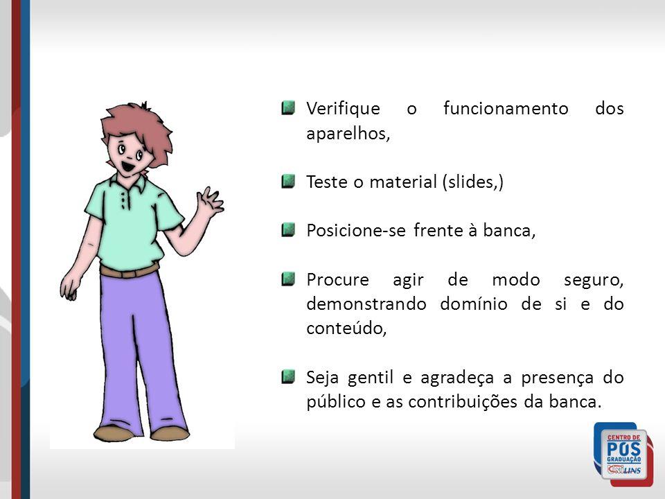Verifique o funcionamento dos aparelhos, Teste o material (slides,) Posicione-se frente à banca, Procure agir de modo seguro, demonstrando domínio de
