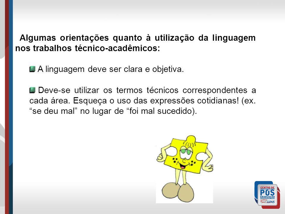 Algumas orientações quanto à utilização da linguagem nos trabalhos técnico-acadêmicos: A linguagem deve ser clara e objetiva. Deve-se utilizar os term