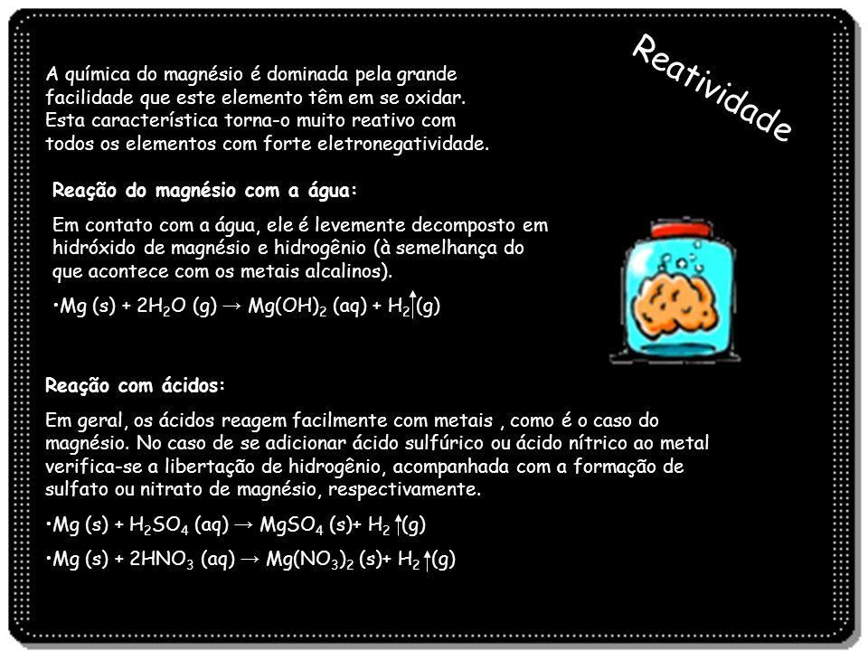 Reatividade A química do magnésio é dominada pela grande facilidade que este elemento têm em se oxidar. Esta característica torna-o muito reativo com