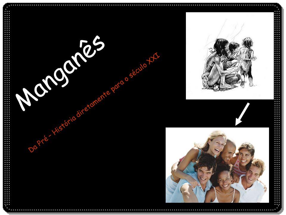 Manganês Da Pré – História diretamente para o século XXI
