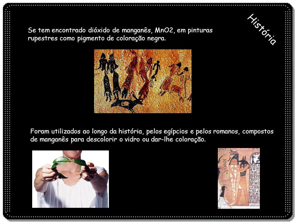 História Se tem encontrado dióxido de manganês, MnO2, em pinturas rupestres como pigmento de coloração negra. Foram utilizados ao longo da história, p