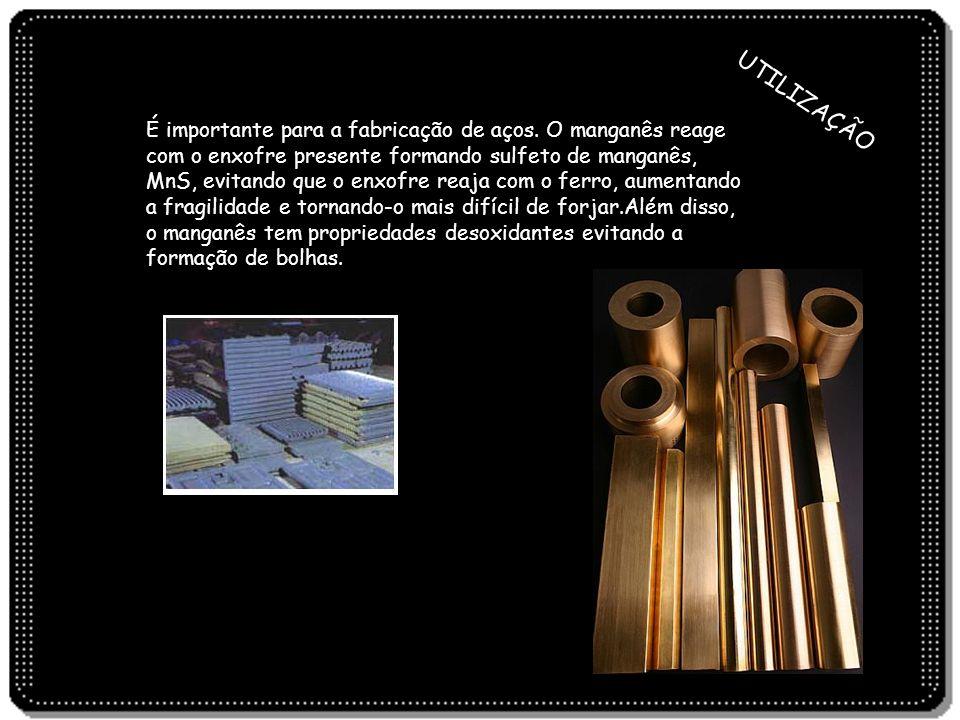 É importante para a fabricação de aços. O manganês reage com o enxofre presente formando sulfeto de manganês, MnS, evitando que o enxofre reaja com o