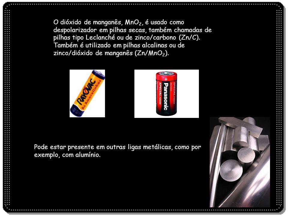 Pode estar presente em outras ligas metálicas, como por exemplo, com alumínio. O dióxido de manganês, MnO 2, é usado como despolarizador em pilhas sec