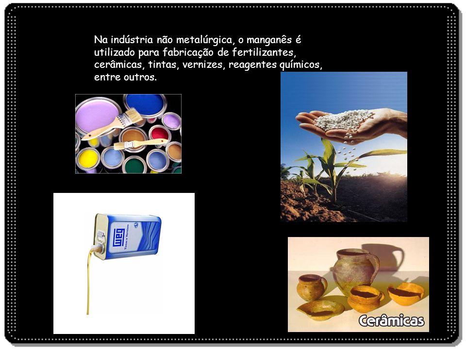 Na indústria não metalúrgica, o manganês é utilizado para fabricação de fertilizantes, cerâmicas, tintas, vernizes, reagentes químicos, entre outros.