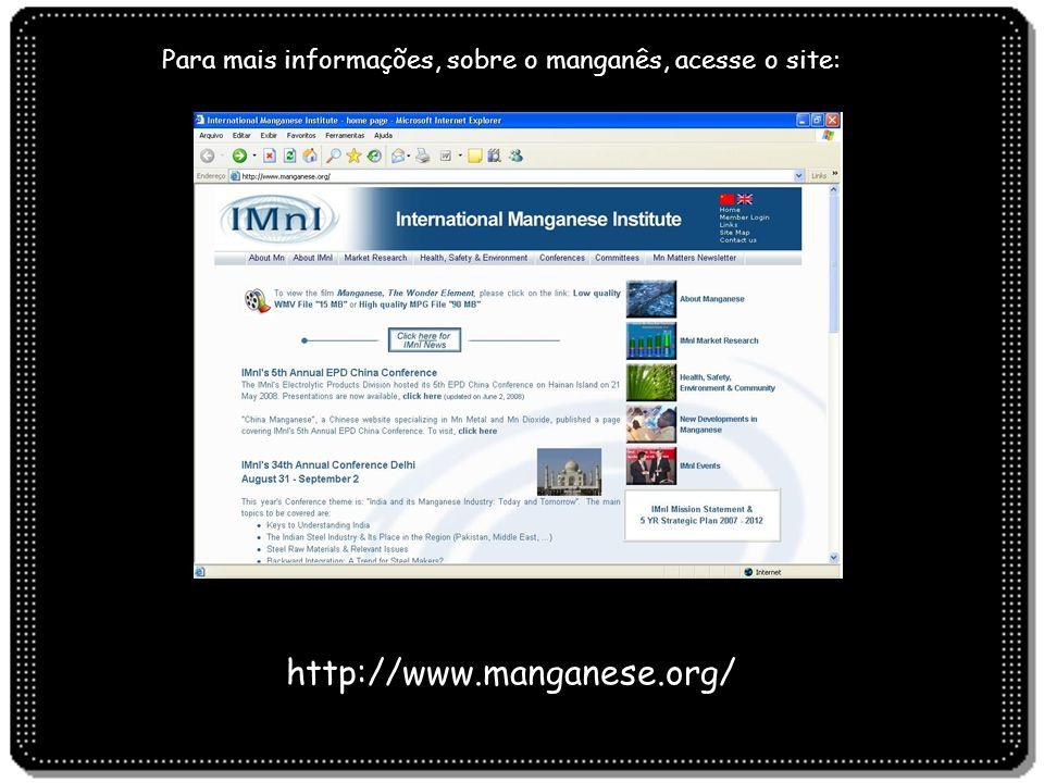 Para mais informações, sobre o manganês, acesse o site: http://www.manganese.org/