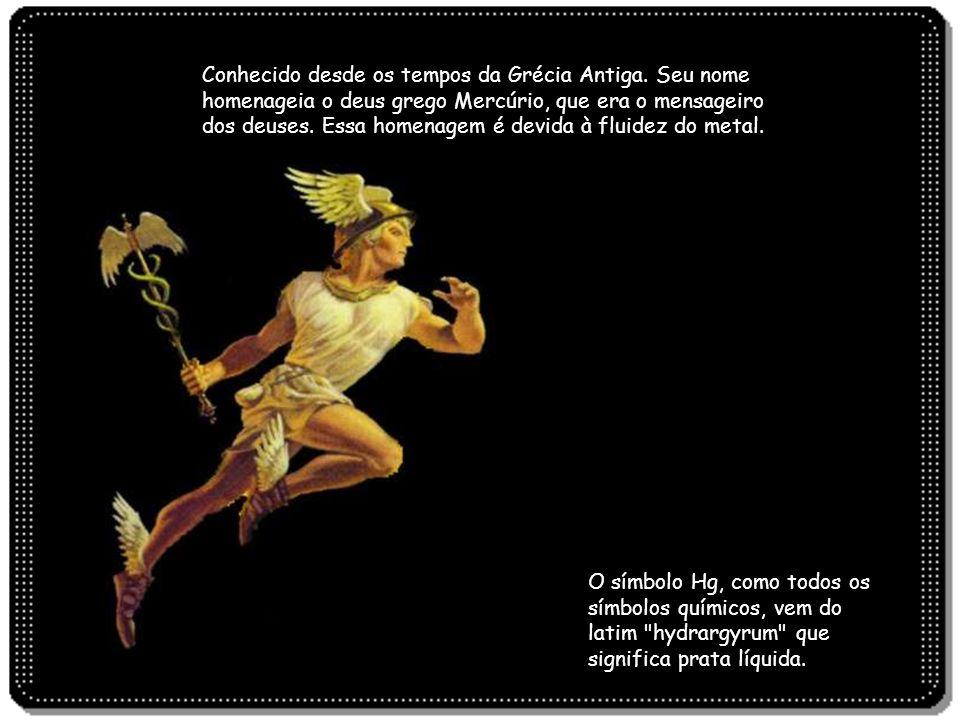 Conhecido desde os tempos da Grécia Antiga. Seu nome homenageia o deus grego Mercúrio, que era o mensageiro dos deuses. Essa homenagem é devida à flui