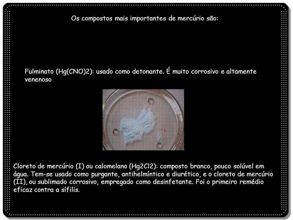 Os compostos mais importantes de mercúrio são: Fulminato (Hg(CNO)2): usado como detonante. É muito corrosivo e altamente venenoso Cloreto de mercúrio