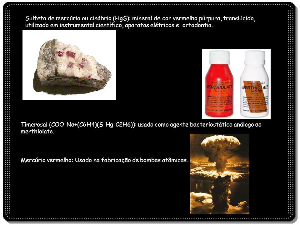 Sulfeto de mercúrio ou cinábrio (HgS): mineral de cor vermelho púrpura, translúcido, utilizado em instrumental científico, aparatos elétricos e ortodo