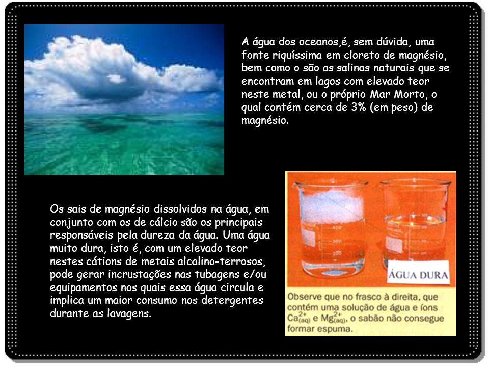 A água dos oceanos,é, sem dúvida, uma fonte riquíssima em cloreto de magnésio, bem como o são as salinas naturais que se encontram em lagos com elevad