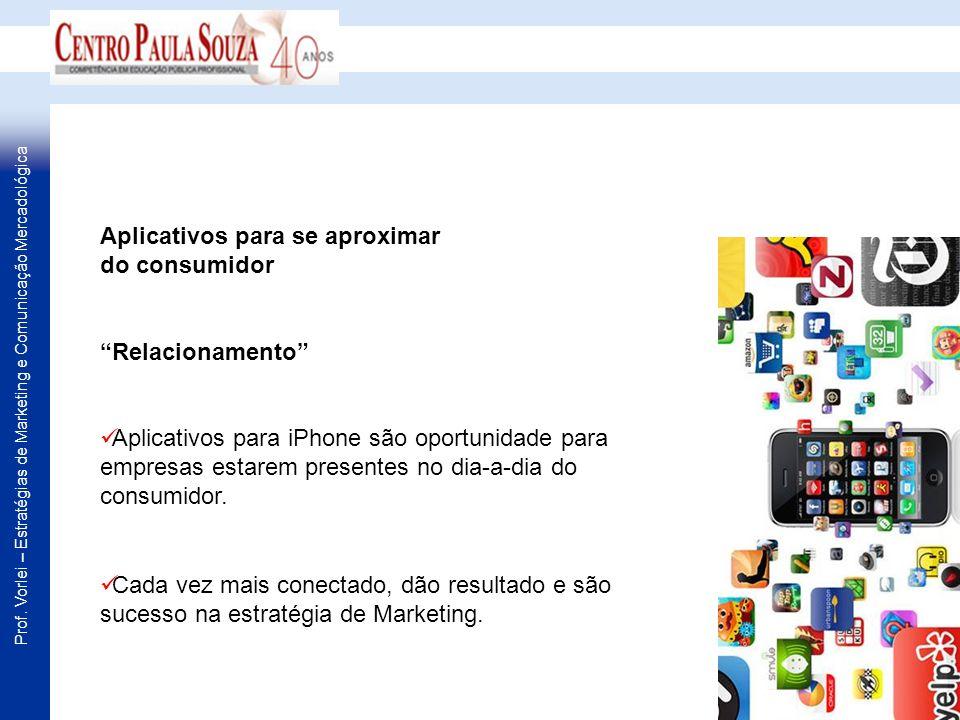 Aplicativos para se aproximar do consumidor Relacionamento Aplicativos para iPhone são oportunidade para empresas estarem presentes no dia-a-dia do co