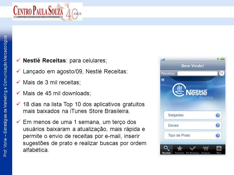 Prof. Vorlei – Estratégias de Marketing e Comunicação Mercadológica Nestlé Receitas: para celulares; Lançado em agosto/09, Nestlé Receitas: Mais de 3