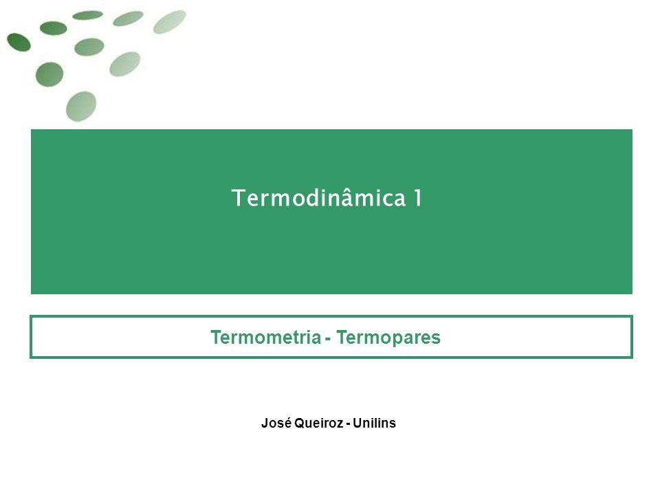 Termodinâmica 1 Termometria - Termopares José Queiroz - Unilins