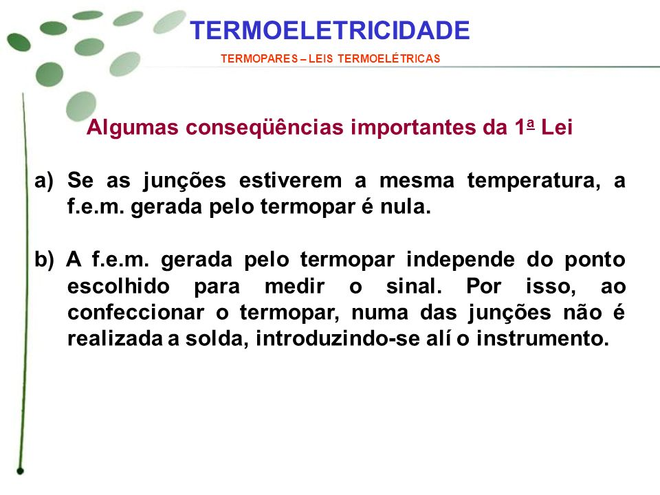 TERMOELETRICIDADE TERMOPARES – LEIS TERMOELÉTRICAS Algumas conseqüências importantes da 1 a Lei a)Se as junções estiverem a mesma temperatura, a f.e.m