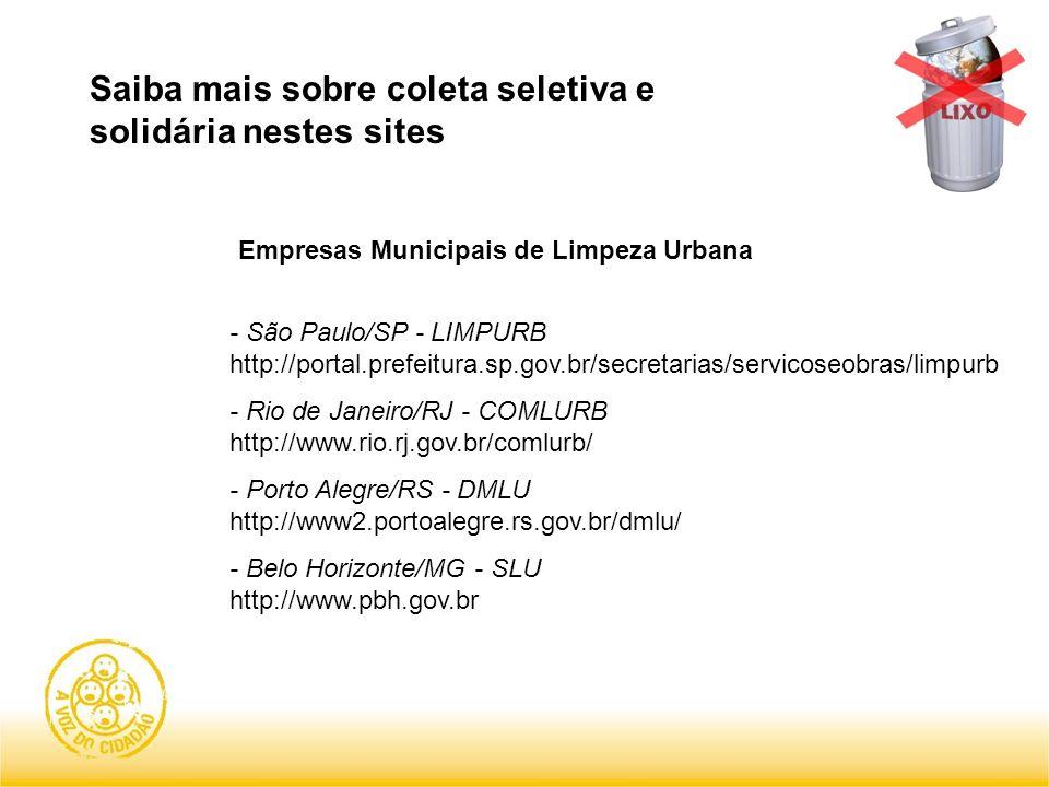 Saiba mais sobre coleta seletiva e solidária nestes sites Empresas Municipais de Limpeza Urbana - São Paulo/SP - LIMPURB http://portal.prefeitura.sp.g