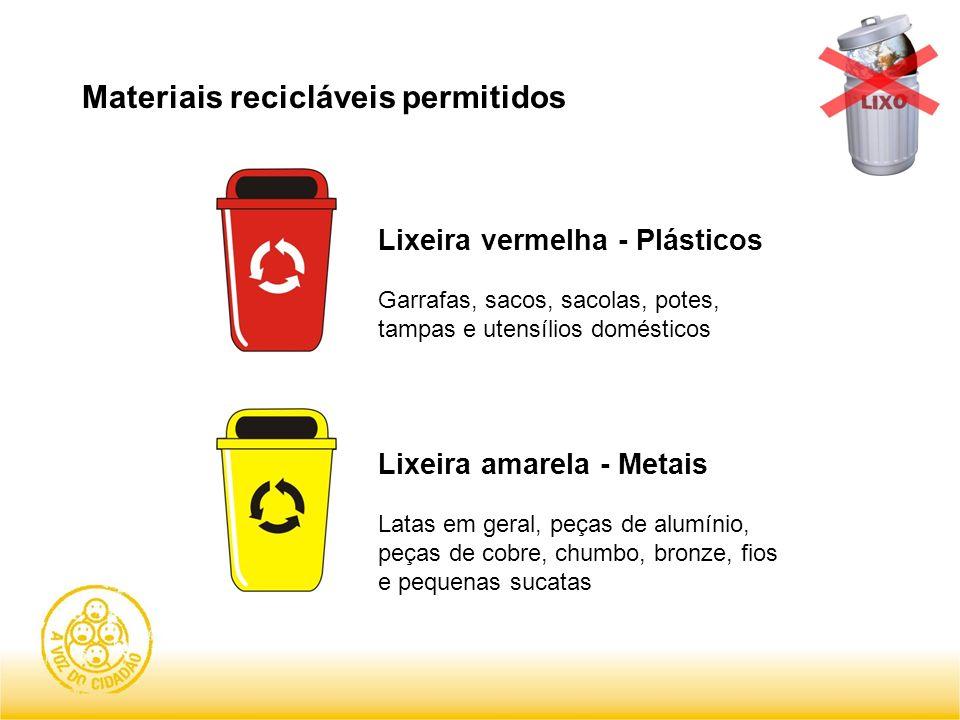 Materiais recicláveis permitidos Lixeira vermelha - Plásticos Garrafas, sacos, sacolas, potes, tampas e utensílios domésticos Lixeira amarela - Metais