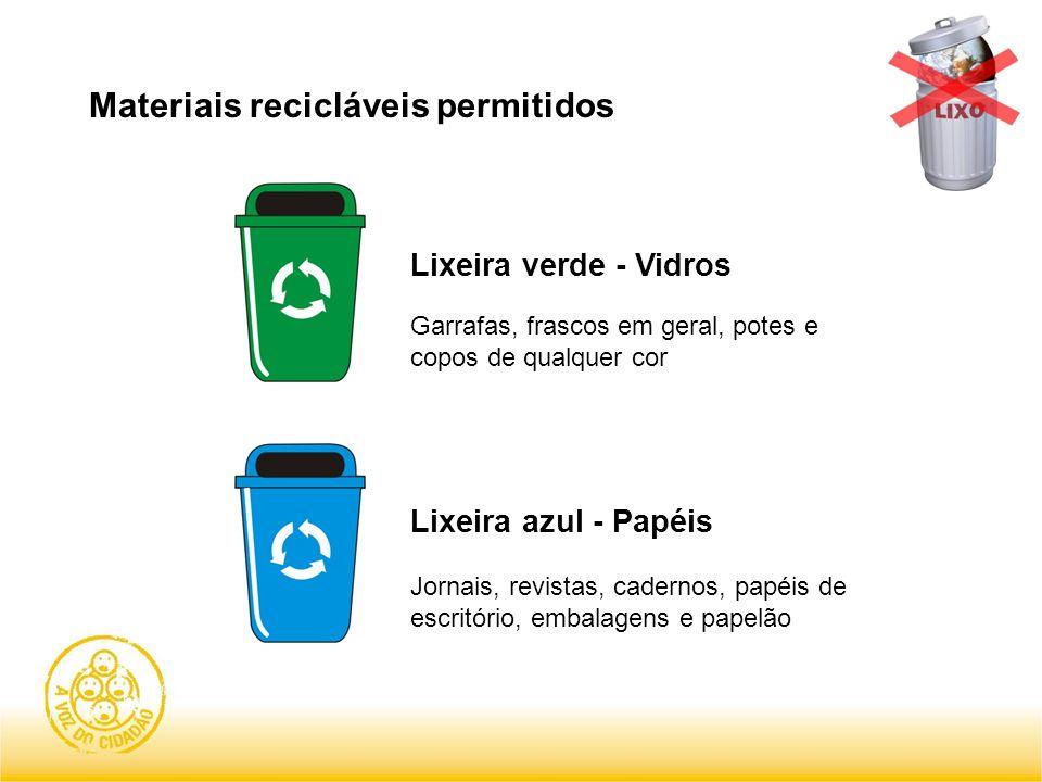 Materiais recicláveis permitidos Lixeira azul - Papéis Jornais, revistas, cadernos, papéis de escritório, embalagens e papelão Lixeira verde - Vidros