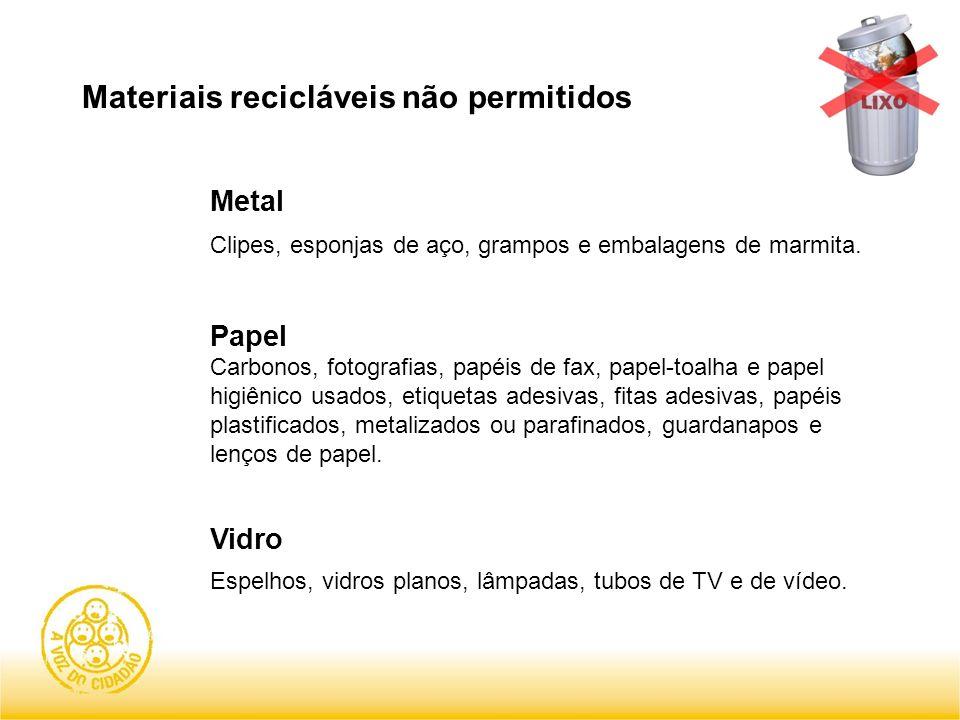 Materiais recicláveis não permitidos Metal Clipes, esponjas de aço, grampos e embalagens de marmita. Papel Carbonos, fotografias, papéis de fax, papel