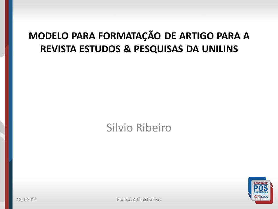 Silvio Ribeiro MODELO PARA FORMATAÇÃO DE ARTIGO PARA A REVISTA ESTUDOS & PESQUISAS DA UNILINS 12/1/2014Praticas Admnistrativas1