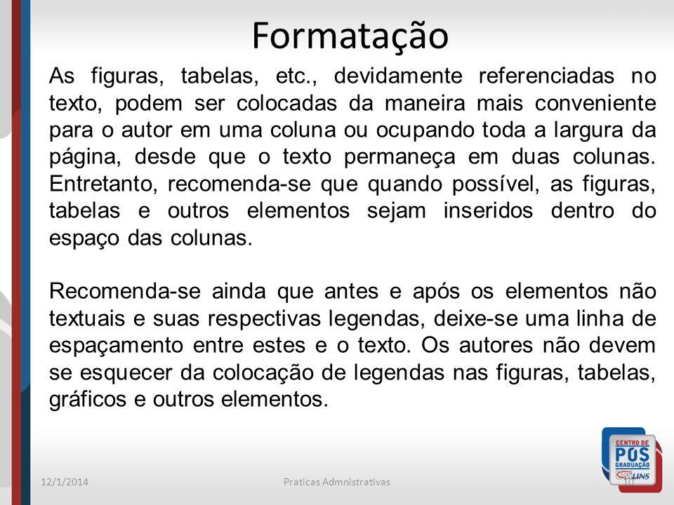 12/1/2014Praticas Admnistrativas10 Formatação As figuras, tabelas, etc., devidamente referenciadas no texto, podem ser colocadas da maneira mais conve