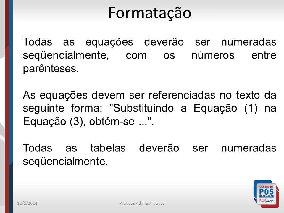 12/1/2014Praticas Admnistrativas11 Formatação Todas as equações deverão ser numeradas seqüencialmente, com os números entre parênteses. As equações de