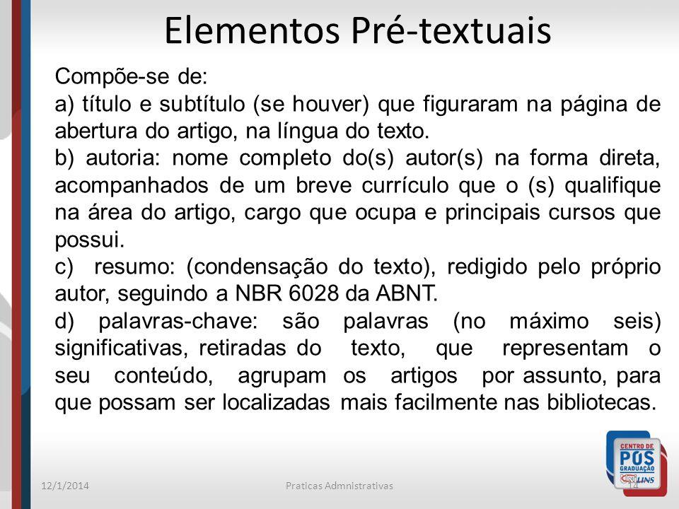 12/1/2014Praticas Admnistrativas14 Elementos Pré-textuais Compõe-se de: a) título e subtítulo (se houver) que figuraram na página de abertura do artigo, na língua do texto.