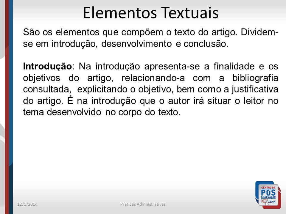 12/1/2014Praticas Admnistrativas15 Elementos Textuais São os elementos que compõem o texto do artigo. Dividem- se em introdução, desenvolvimento e con