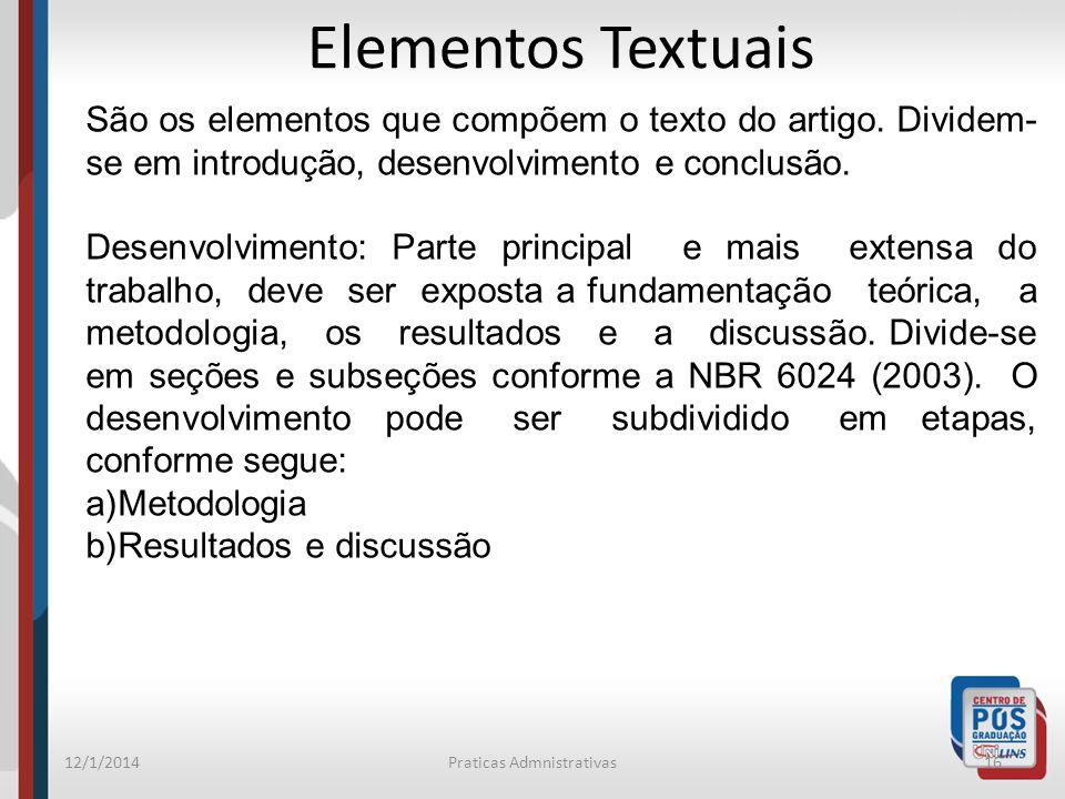 12/1/2014Praticas Admnistrativas16 Elementos Textuais São os elementos que compõem o texto do artigo. Dividem- se em introdução, desenvolvimento e con