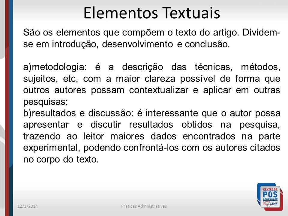 12/1/2014Praticas Admnistrativas17 Elementos Textuais São os elementos que compõem o texto do artigo. Dividem- se em introdução, desenvolvimento e con