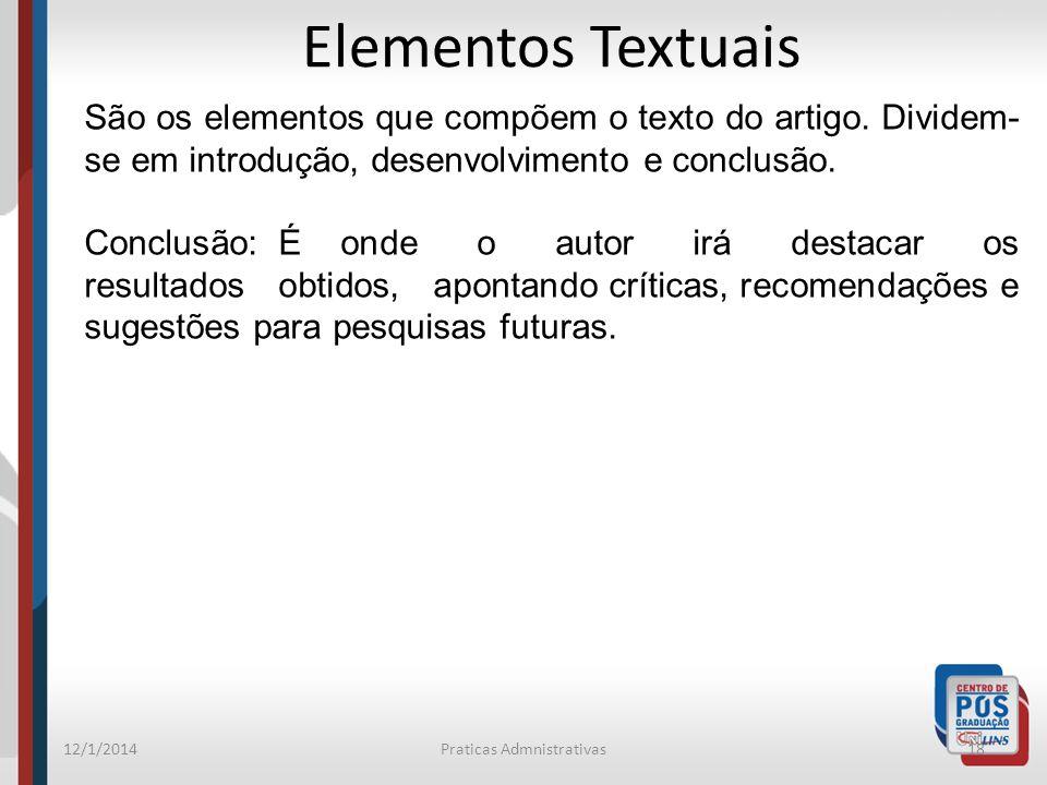 12/1/2014Praticas Admnistrativas18 Elementos Textuais São os elementos que compõem o texto do artigo. Dividem- se em introdução, desenvolvimento e con