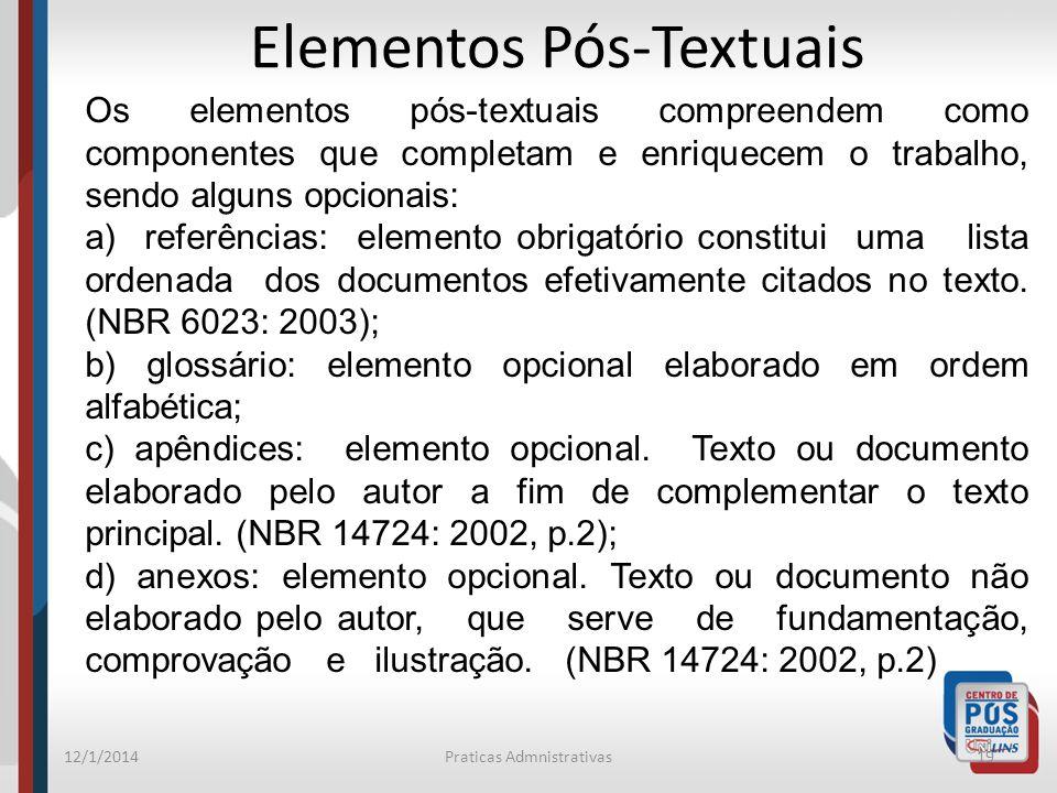 12/1/2014Praticas Admnistrativas19 Elementos Pós-Textuais Os elementos pós-textuais compreendem como componentes que completam e enriquecem o trabalho