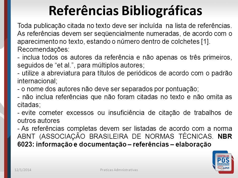 12/1/2014Praticas Admnistrativas20 Referências Bibliográficas Toda publicação citada no texto deve ser incluída na lista de referências. As referência
