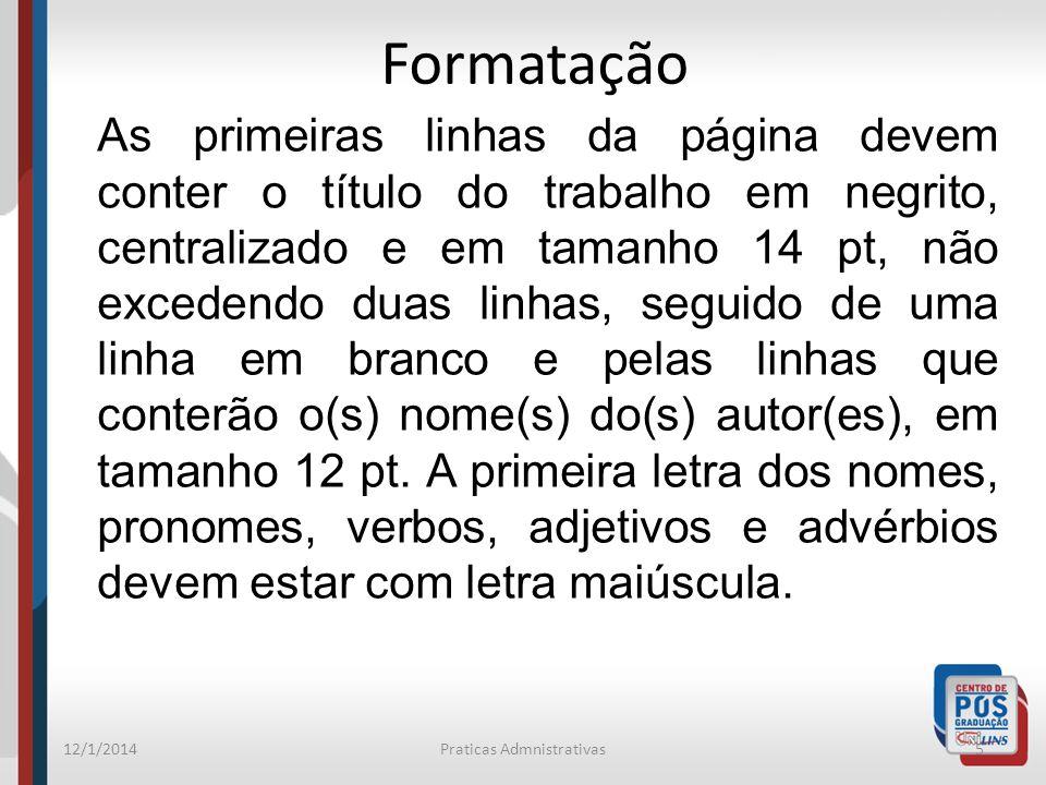 12/1/2014Praticas Admnistrativas5 Formatação As primeiras linhas da página devem conter o título do trabalho em negrito, centralizado e em tamanho 14