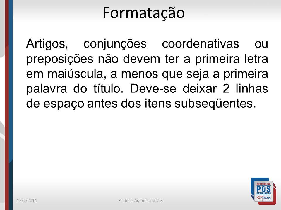 12/1/2014Praticas Admnistrativas6 Formatação Artigos, conjunções coordenativas ou preposições não devem ter a primeira letra em maiúscula, a menos que