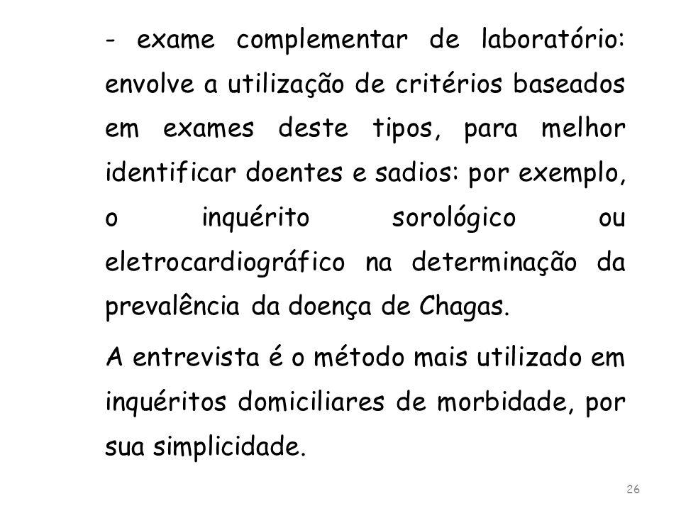 - exame complementar de laboratório: envolve a utilização de critérios baseados em exames deste tipos, para melhor identificar doentes e sadios: por e