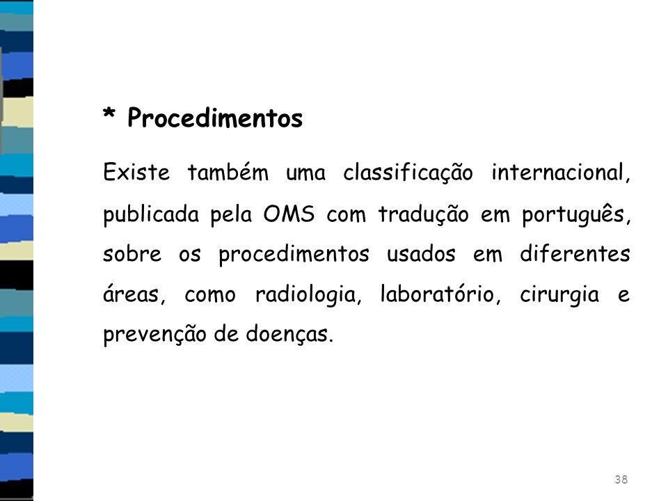 * Procedimentos Existe também uma classificação internacional, publicada pela OMS com tradução em português, sobre os procedimentos usados em diferent