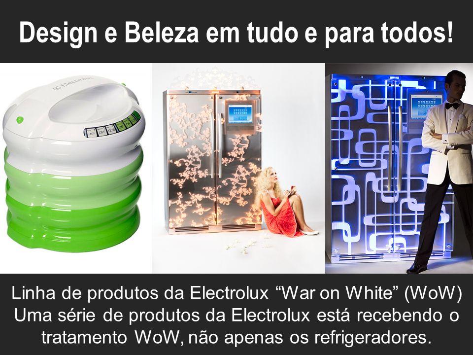 Linha de produtos da Electrolux War on White (WoW) Uma série de produtos da Electrolux está recebendo o tratamento WoW, não apenas os refrigeradores.
