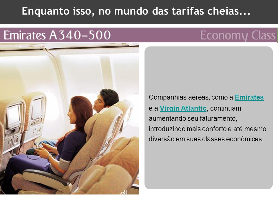 Enquanto isso, no mundo das tarifas cheias... Companhias aéreas, como a Emirates e a Virgin Atlantic, continuam aumentando seu faturamento, introduzin