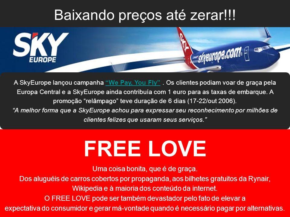 Baixando preços até zerar!!! FREE LOVE Uma coisa bonita, que é de graça. Dos aluguéis de carros cobertos por propaganda, aos bilhetes gratuitos da Ryn