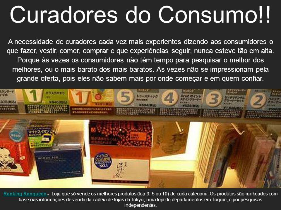Curadores do Consumo!! Time is the new currency! A necessidade de curadores cada vez mais experientes dizendo aos consumidores o que fazer, vestir, co