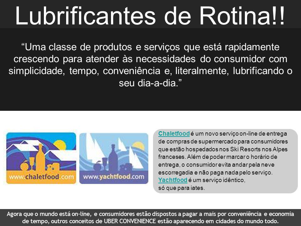 Lubrificantes de Rotina!! Time is the new currency! Uma classe de produtos e serviços que está rapidamente crescendo para atender às necessidades do c
