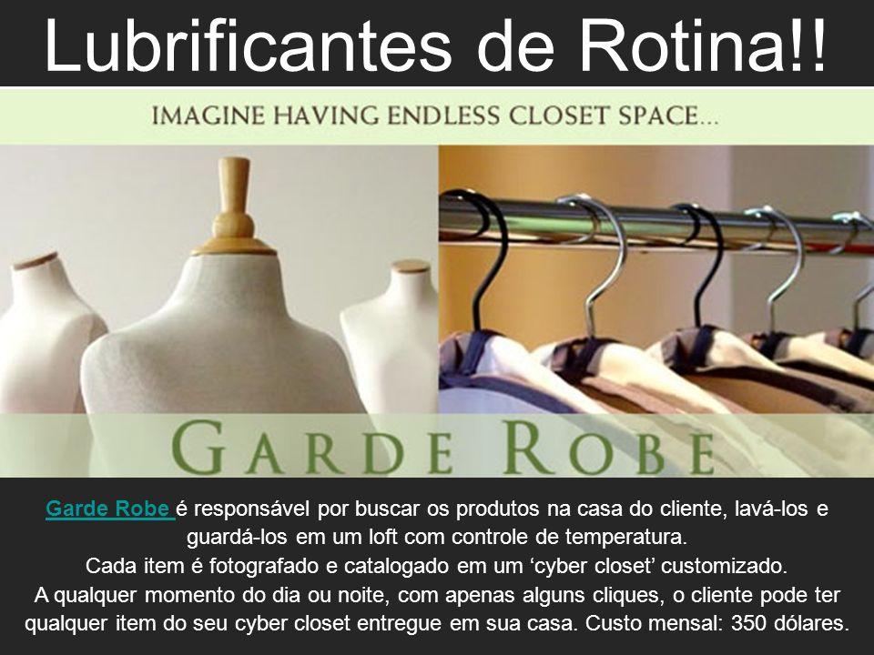 Lubrificantes de Rotina!! Time is the new currency! Garde Robe Garde Robe é responsável por buscar os produtos na casa do cliente, lavá-los e guardá-l